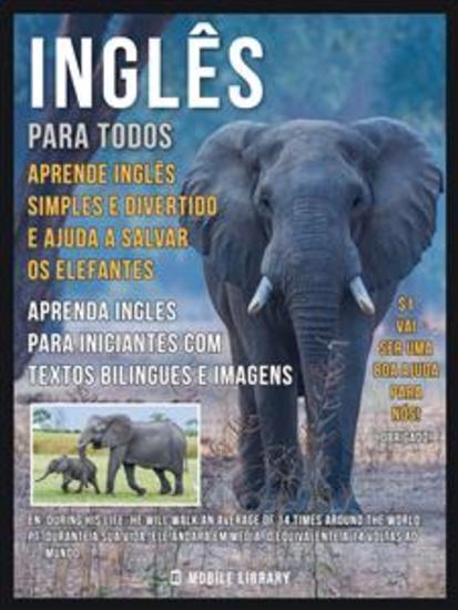 Inglês para todos Aprende Inglês Simples e Divertido e Ajuda a Salvar os Elefantes - Aprenda ingles para iniciantes com textos bilingues e imagens - cover