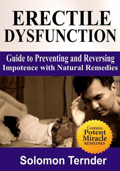 Erectile Dysfunction: Guide To Preventing And Reversing Impotence With Natural Remedies - cover