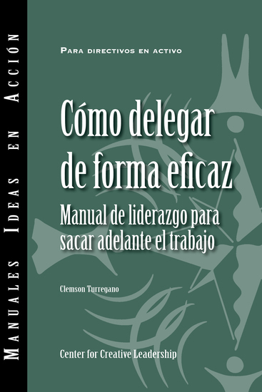Delegating Effectively: A Leader's Guide to Getting Things Done (Spanish) - cover