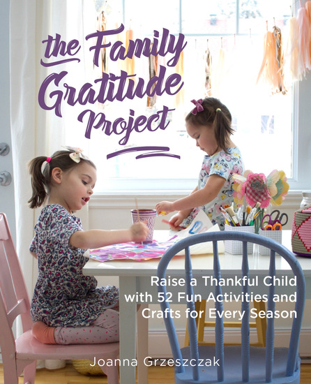 The Family Gratitude Project - Raise a Thankful Child with 52 Fun Activities and Crafts for Every Season - cover