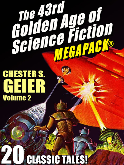 The 43rd Golden Age of Science Fiction MEGAPACK®: Chester S Geier Vol 2 - cover