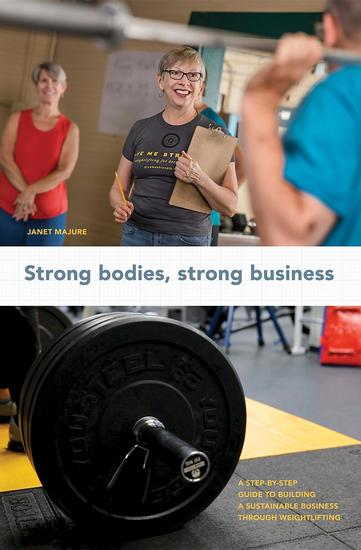 Strong Bodies Strong Business - A Step-By-Step Guide to Building a Sustainable Business Through Weightlifting - cover