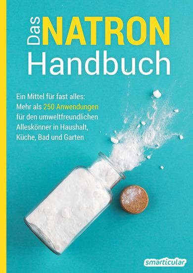 Das Natron-Handbuch - Ein Mittel für fast alles: Mehr als 250 Anwendungen für den umweltfreundlichen Alleskönner in Haushalt Küche Bad und Garten - cover