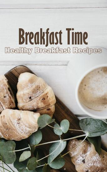 Breakfast Time: Healthy Breakfast Recipes - cover
