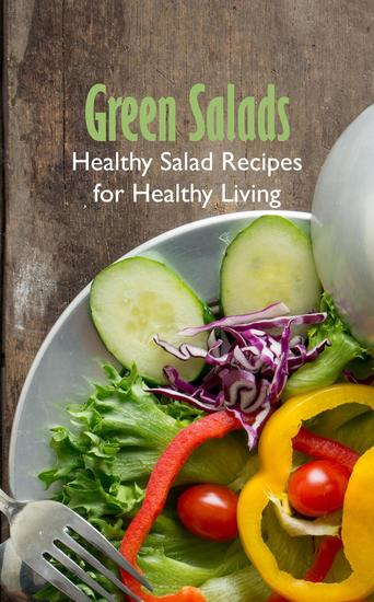 Green Salads: Healthy Salad Recipes for Healthy Living - cover