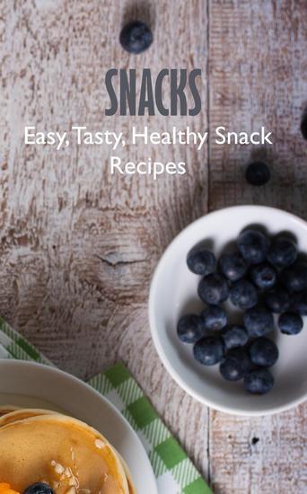 Snacks: Easy Tasty Healthy Snack Recipes - cover