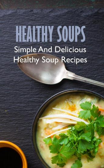 Healthy Soups: Simple And Delicious Healthy Soup Recipes - cover