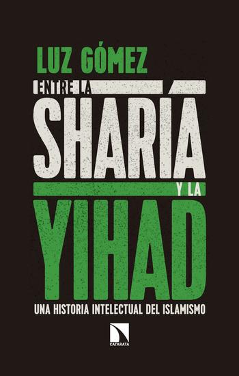Entre la sharía y la yihad - Una historia intelectual del islamismo - cover