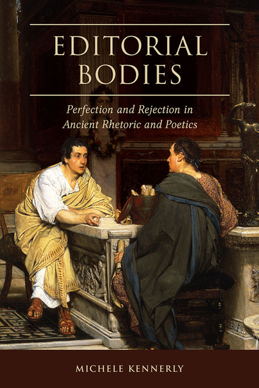 Editorial Bodies - Perfection and Rejection in Ancient Rhetoric and Poetics - cover