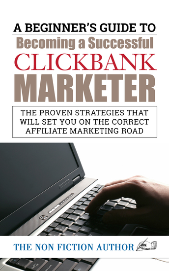 A Beginner's Guide to Becoming a Successful Clickbank Marketer - The Proven Strategies that will set You on the Correct Affiliate - cover