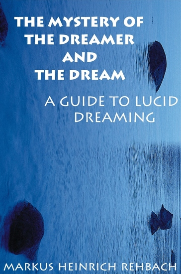 The Mystery Of The Dreamer And The Dream - A Guide To Lucid Dreaming - cover