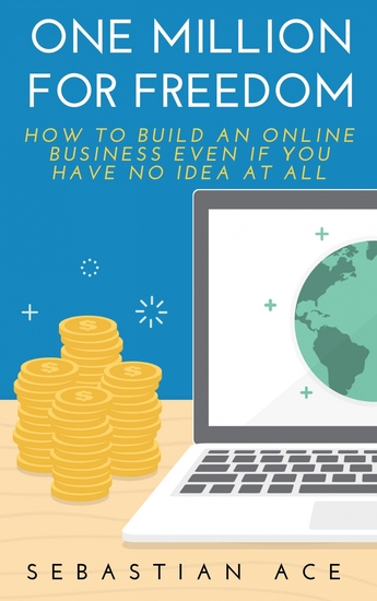 One Million For Freedom - How to build an Online Business even if you have no idea at all - cover