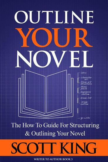 Outline Your Novel: The How To Guide for Structuring and Outlining Your Novel - Writer to Author #3 - cover