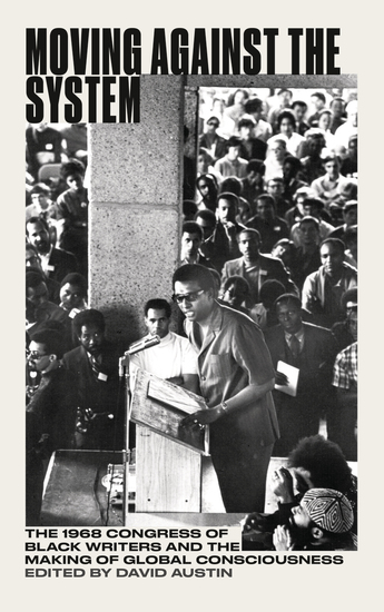 Moving Against the System - The 1968 Congress of Black Writers and the Making of Global Consciousness - cover