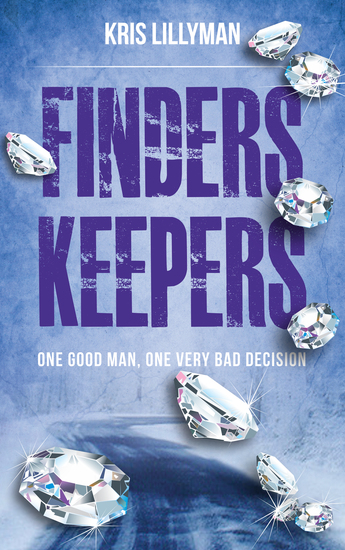 Finders Keepers: One Good Man One Very Bad Decision - A nail-biting fast-paced thriller that leaves love murder and vengeance in it's wake - cover