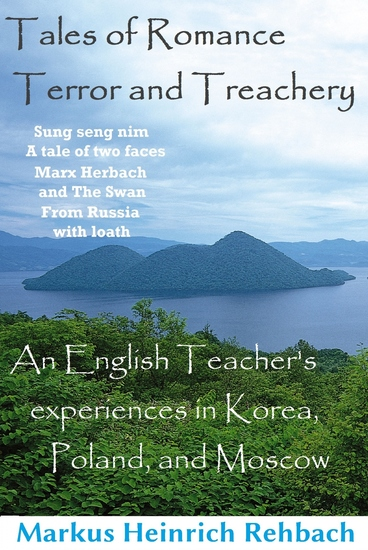 Tales Of Romance Terror And Treachery - Cautionary Tales Of An English Speaker's Experiences In Korea Poland And Moscow - cover