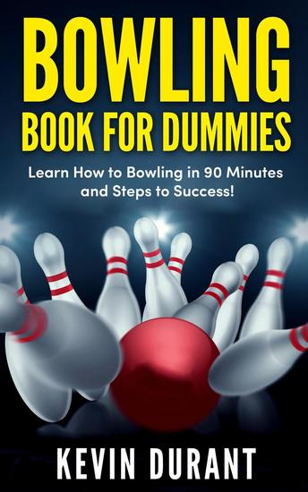 Bowling Book For Dummies:learn how to bowling in 90 minutes and steps to success! - cover