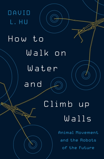 How to Walk on Water and Climb up Walls - Animal Movement and the Robots of the Future - cover