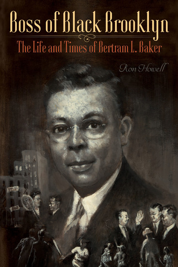Boss of Black Brooklyn - The Life and Times of Bertram L Baker - cover