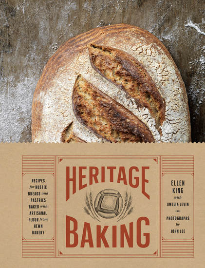 Heritage Baking - Recipes for Rustic Breads and Pastries Baked with Artisanal Flour - cover