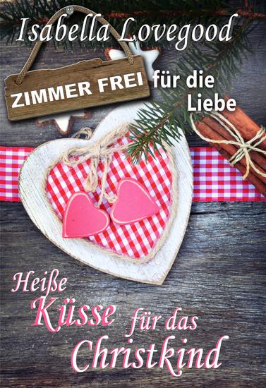Heiße Küsse für das Christkind - Zimmer frei für die Liebe 1 - cover