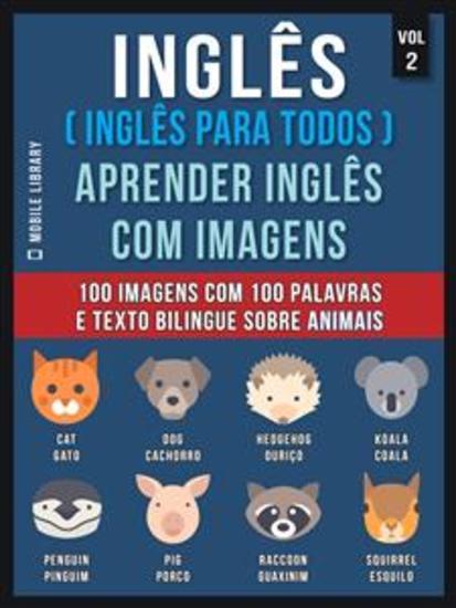Inglês ( Inglês Para Todos ) Aprender Inglês Com Imagens (Vol 2) - 100 imagens com 100 palavras e texto bilingue sobre Animais - cover