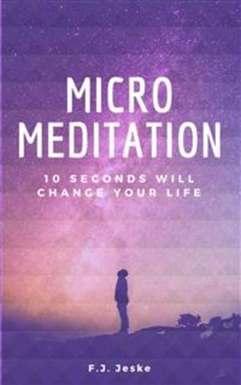 Micro Meditation - 10 seconds will change your life - cover