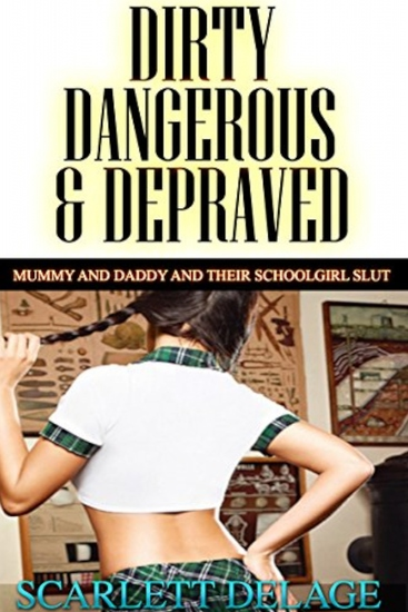 Mummy And Daddy And Their Schoolgirl Slut - Dirty Dangerous And Depraved - cover