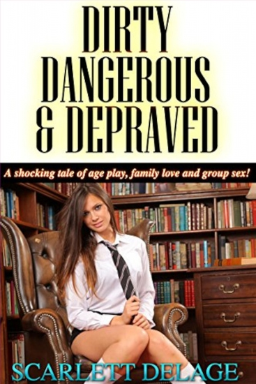 A Shocking Tale Of Age Play Family Love And Group Sex! - DirtyDangerous & Depraved - cover