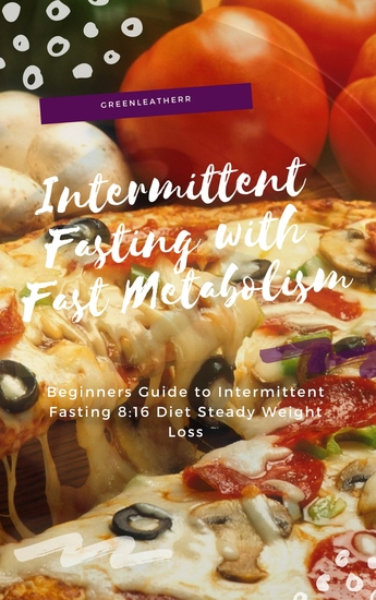 Intermittent Fasting With Fast Metabolism - Beginners Guide To Intermittent Fasting 8:16 Diet Steady Weight Loss - cover