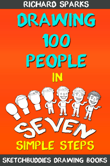 Drawing 100 People - How To Draw People In 7 Simple Steps - cover