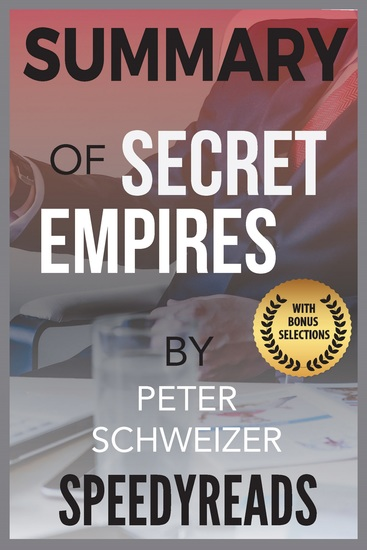 Summary of Secret Empires - How the American Political Class Hides Corruption and Enriches Family and Friends - cover
