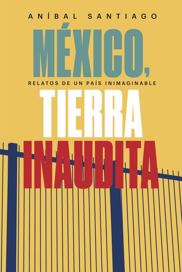 México tierra inaudita - Relato de un país inimaginable - cover