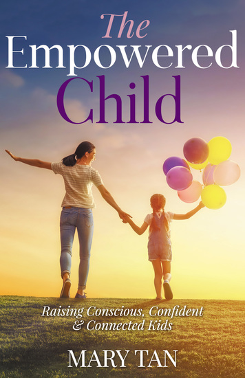 The Empowered Child - Raising Conscious Confident and Connected Kids - cover