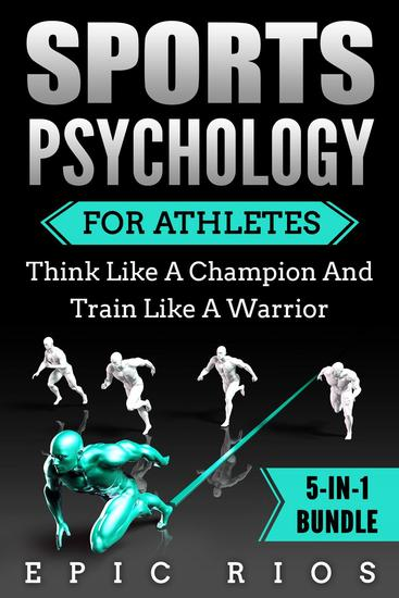 Sports Psychology for Athletes: Think Like a Champion and Train Like a Warrior - cover