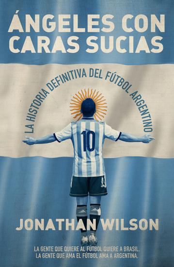Ángeles con caras sucias - La historia definitiva del fútbol argentino - cover