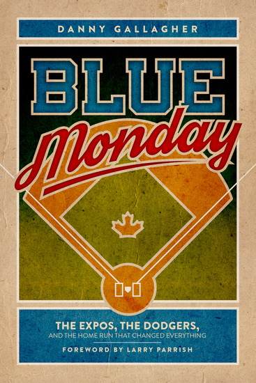 Blue Monday - The Expos the Dodgers and the Home Run That Changed Everything - cover