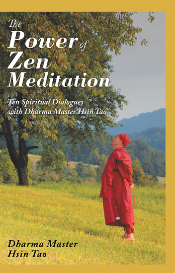 The Power of Zen Meditation - Ten Spiritual Dialogues with Dharma Master Hsin Tao - cover