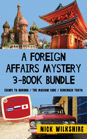A Foreign Affairs Mystery 3-Book Bundle - Escape to Havana The Moscow Code Remember Tokyo - cover