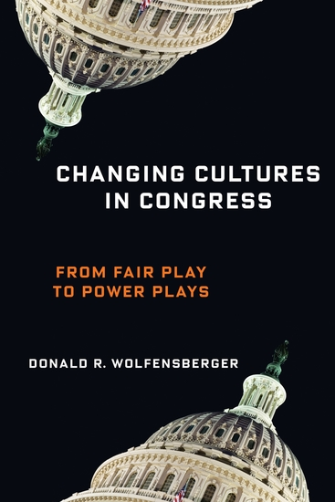 Changing Cultures in Congress - From Fair Play to Power Plays - cover