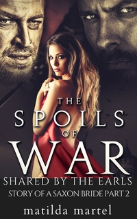 The Spoils of War: Shared by the Earls - Story of a Saxon Bride Part 2