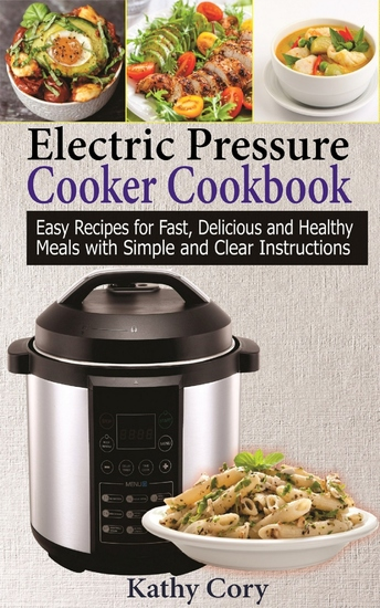 Electric Pressure Cooker Cookbook - Easy Recipes for Fast Delicious and Healthy Meals with Simple and Clear Instructions - cover