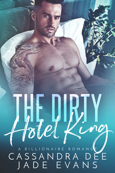 The Dirty Hotel King - A Billionaire Bad Boy Romance - cover