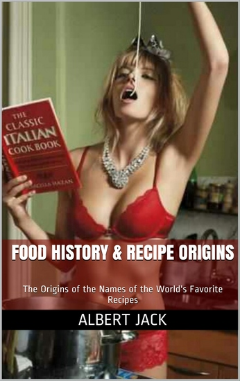 Food History & Recipe Origins - Origins of some of our Favorite Recipes - cover