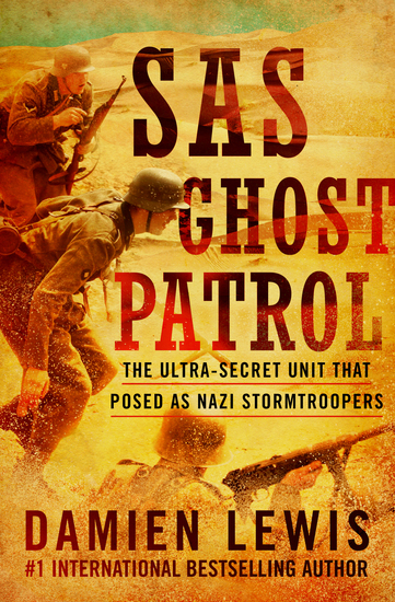 SAS Ghost Patrol - The Ultra-Secret Unit That Posed as Nazi Stormtroopers - cover