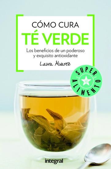 Cómo cura el té verde - Los beneficios de un poderoso y exquisito antioxidante - cover
