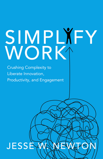 Simplify Work - Crushing Complexity to Liberate Innovation Productivity and Engagement - cover