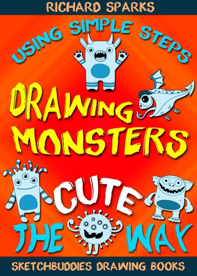 Drawing Monsters the Cute Way - How to Draw Monsters for Kids in Simple Steps - cover