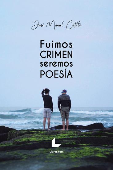 Fuimos crimen seremos poesía - cover