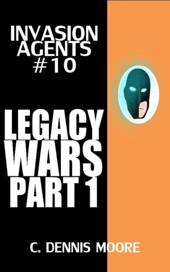 Invasion Agents #10: Legacy Wars Part 1 - Invasion Agents #10 - cover